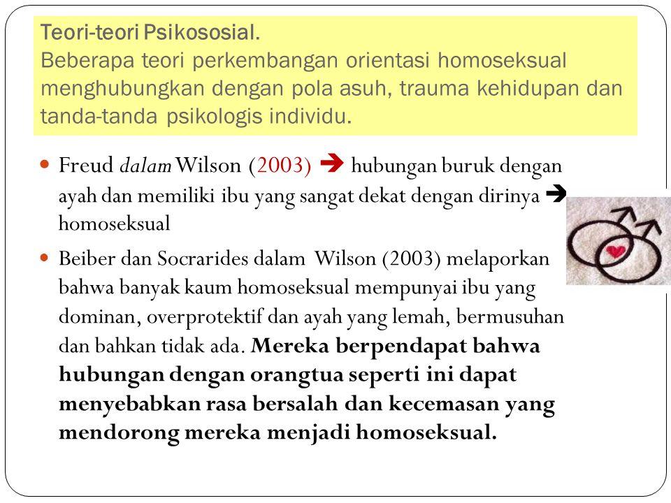 Teori-teori Psikososial. Beberapa teori perkembangan orientasi homoseksual menghubungkan dengan pola asuh, trauma kehidupan dan tanda-tanda psikologis