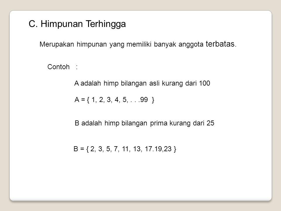 C. Himpunan Terhingga Merupakan himpunan yang memiliki banyak anggota terbatas. Contoh : A adalah himp bilangan asli kurang dari 100 A = { 1, 2, 3, 4,