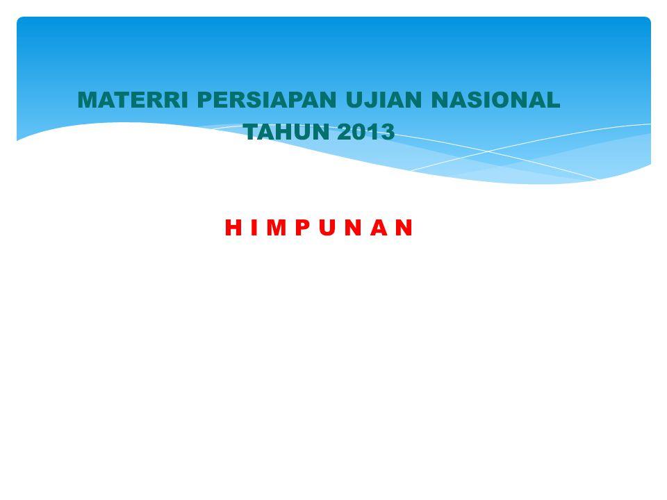 MATERRI PERSIAPAN UJIAN NASIONAL TAHUN 2013 H I M P U N A N