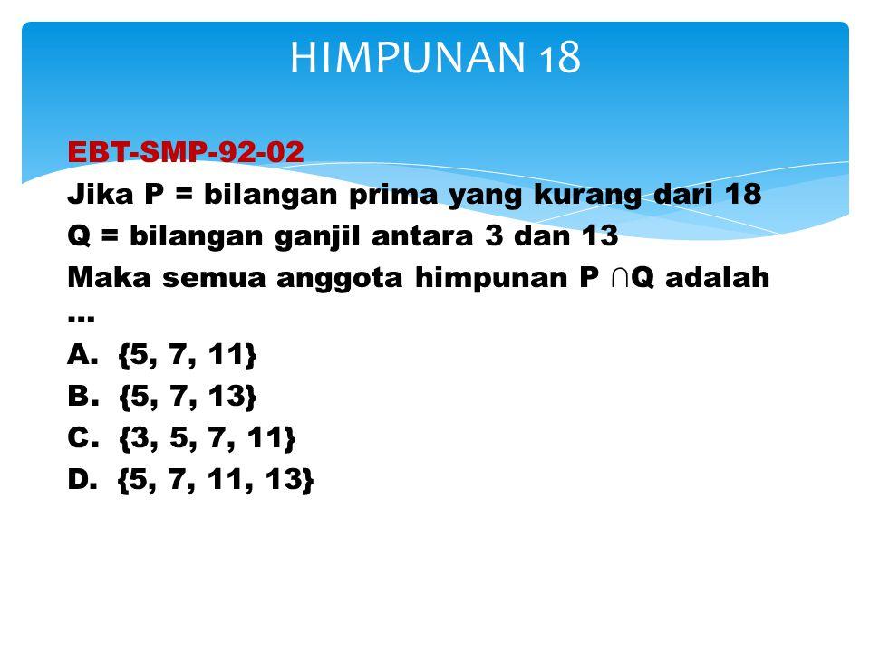 EBT-SMP-92-02 Jika P = bilangan prima yang kurang dari 18 Q = bilangan ganjil antara 3 dan 13 Maka semua anggota himpunan P ∩Q adalah … A. {5, 7, 11}