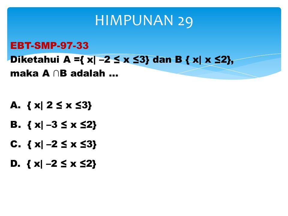 HIMPUNAN 29 EBT-SMP-97-33 Diketahui A ={ x| –2 ≤ x ≤3} dan B { x| x ≤2}, maka A ∩B adalah … A. { x| 2 ≤ x ≤3} B. { x| –3 ≤ x ≤2} C. { x| –2 ≤ x ≤3} D.