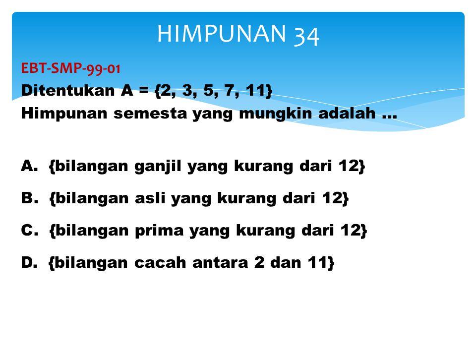 EBT-SMP-99-01 Ditentukan A = {2, 3, 5, 7, 11} Himpunan semesta yang mungkin adalah … A. {bilangan ganjil yang kurang dari 12} B. {bilangan asli yang k