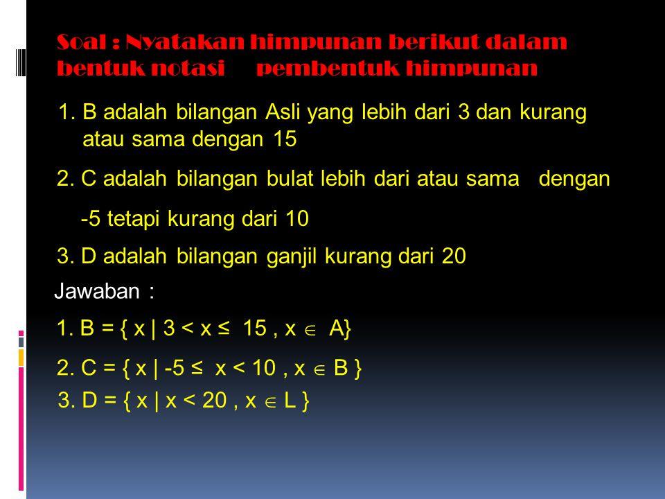 Soal : Nyatakan himpunan berikut dalam bentuk notasipembentuk himpunan 3.