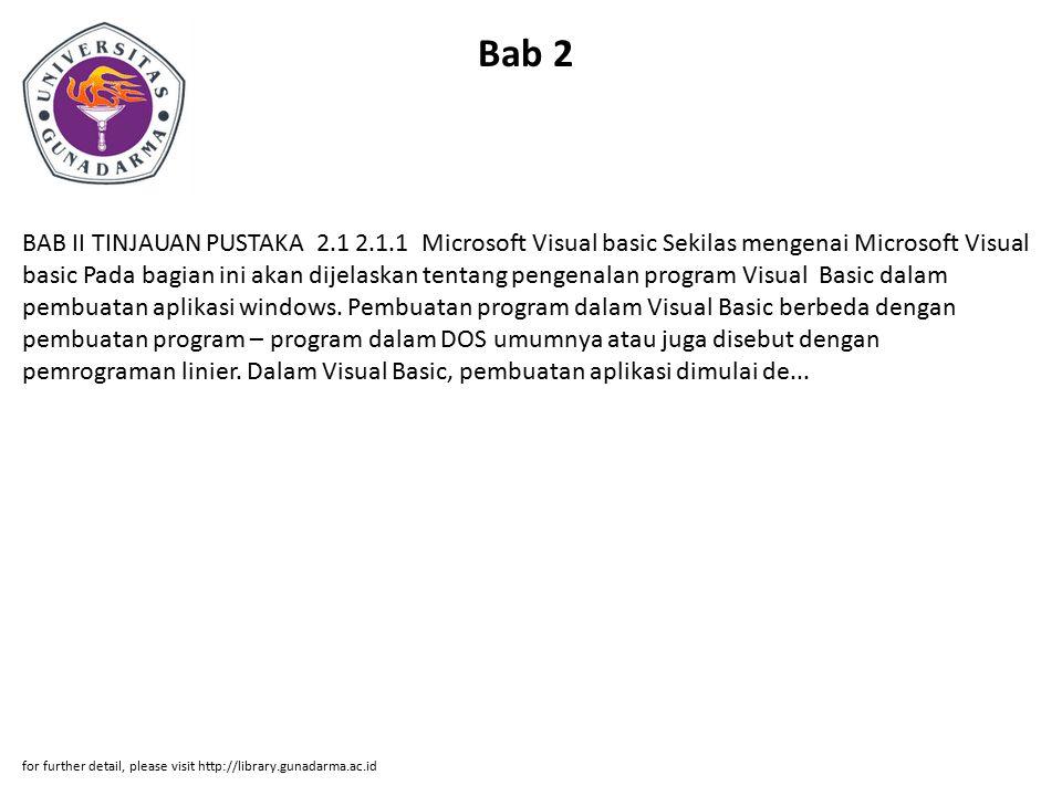 Bab 2 BAB II TINJAUAN PUSTAKA 2.1 2.1.1 Microsoft Visual basic Sekilas mengenai Microsoft Visual basic Pada bagian ini akan dijelaskan tentang pengena