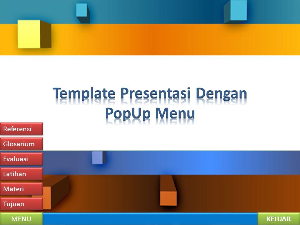 KELUAR MENU Tujuan Materi Latihan Evaluasi Glosarium Referensi LATIHAN Hal 5 Untuk membuat halaman baru, lakukan dengan menduplikasi slide (Duplicate Slide).