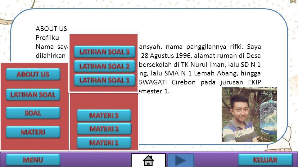 ABOUT US Profilku Nama saya Mohamad Rifki Firdiansyah, nama panggilannya rifki. Saya dilahirkan di Cirebon pada tanggal 28 Agustus 1996, alamat rumah