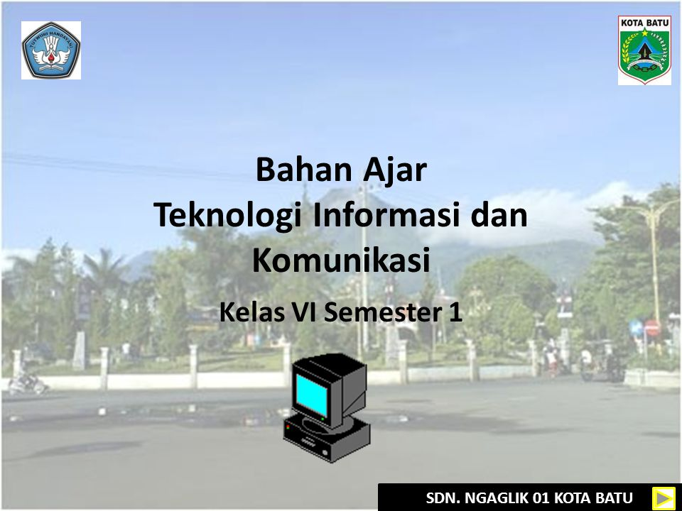 SDN. NGAGLIK 01 KOTA BATU Bahan Ajar Teknologi Informasi dan Komunikasi Kelas VI Semester 1