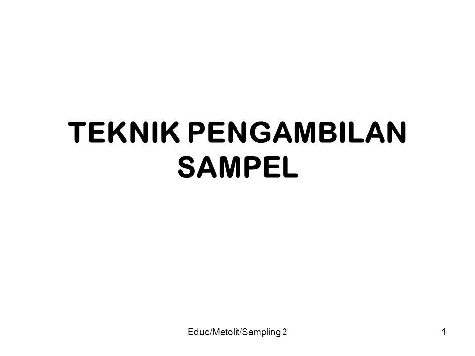 Educ/Metolit/Sampling 21 TEKNIK PENGAMBILAN SAMPEL