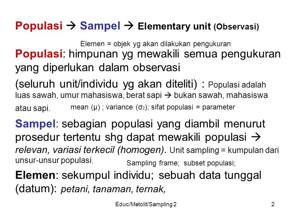 Educ/Metolit/Sampling 22 Populasi  Sampel  Elementary unit (Observasi) Populasi: himpunan yg mewakili semua pengukuran yang diperlukan dalam observa