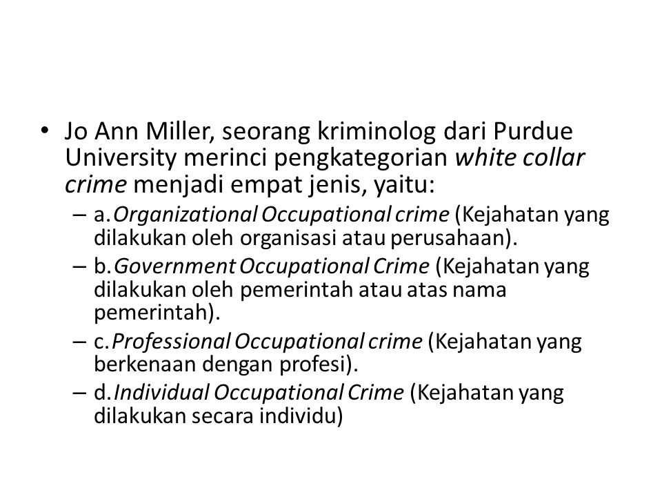 Jo Ann Miller, seorang kriminolog dari Purdue University merinci pengkategorian white collar crime menjadi empat jenis, yaitu: – a.