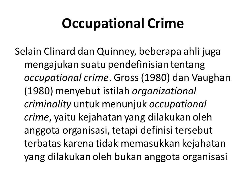 Occupational Crime Selain Clinard dan Quinney, beberapa ahli juga mengajukan suatu pendefinisian tentang occupational crime.
