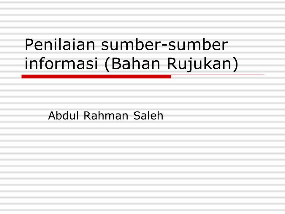 Penilaian sumber-sumber informasi (Bahan Rujukan) Abdul Rahman Saleh