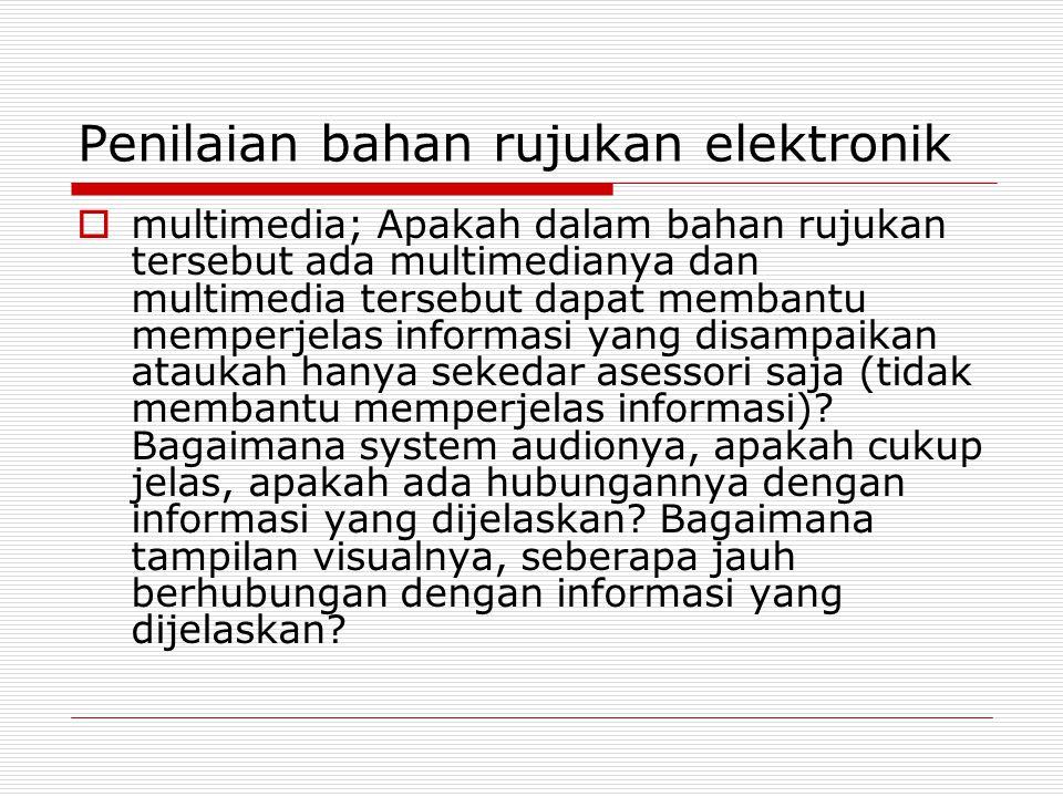 Penilaian bahan rujukan elektronik  multimedia; Apakah dalam bahan rujukan tersebut ada multimedianya dan multimedia tersebut dapat membantu memperje