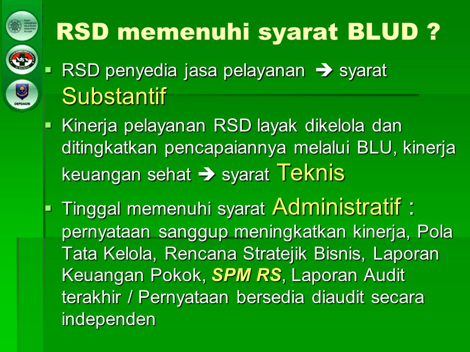  RSD penyedia jasa pelayanan  syarat Substantif  Kinerja pelayanan RSD layak dikelola dan ditingkatkan pencapaiannya melalui BLU, kinerja keuangan