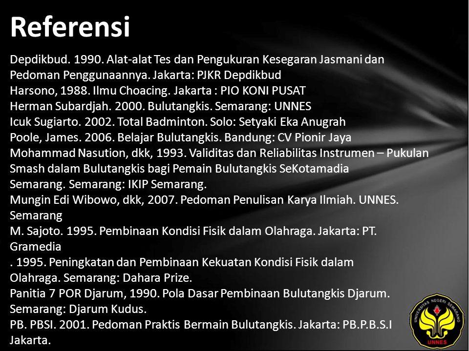 Referensi Depdikbud. 1990. Alat-alat Tes dan Pengukuran Kesegaran Jasmani dan Pedoman Penggunaannya. Jakarta: PJKR Depdikbud Harsono, 1988. Ilmu Choac