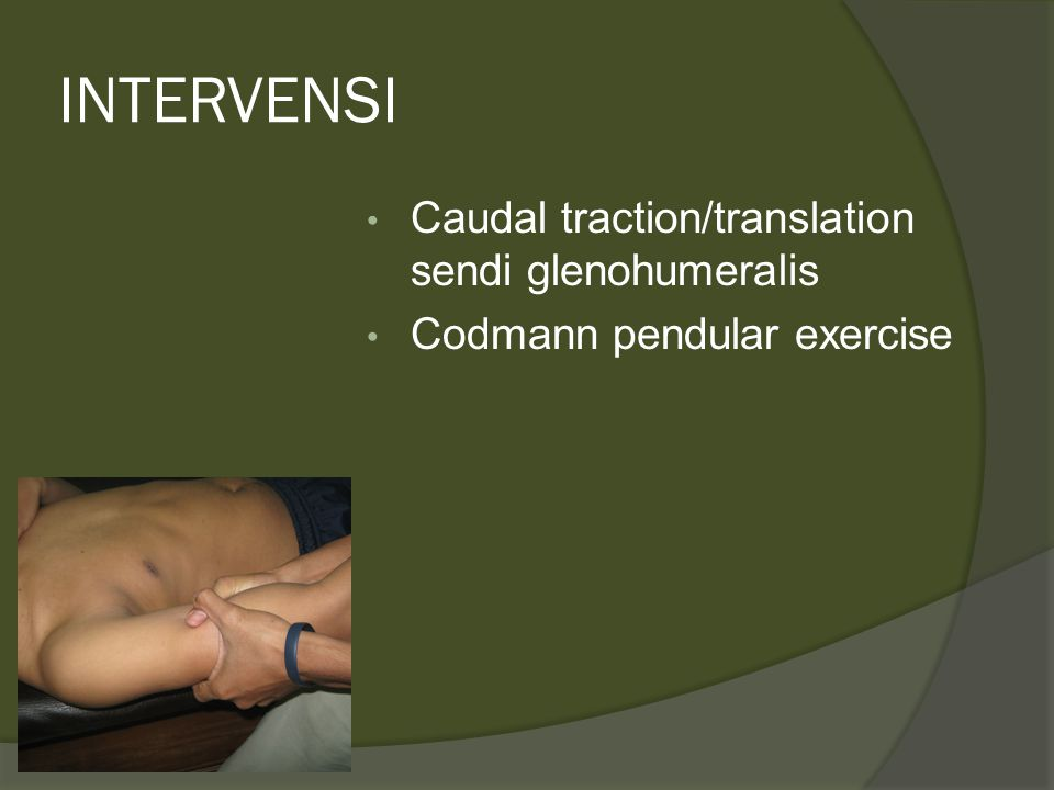 INTERVENSI Caudal traction/translation sendi glenohumeralis Codmann pendular exercise