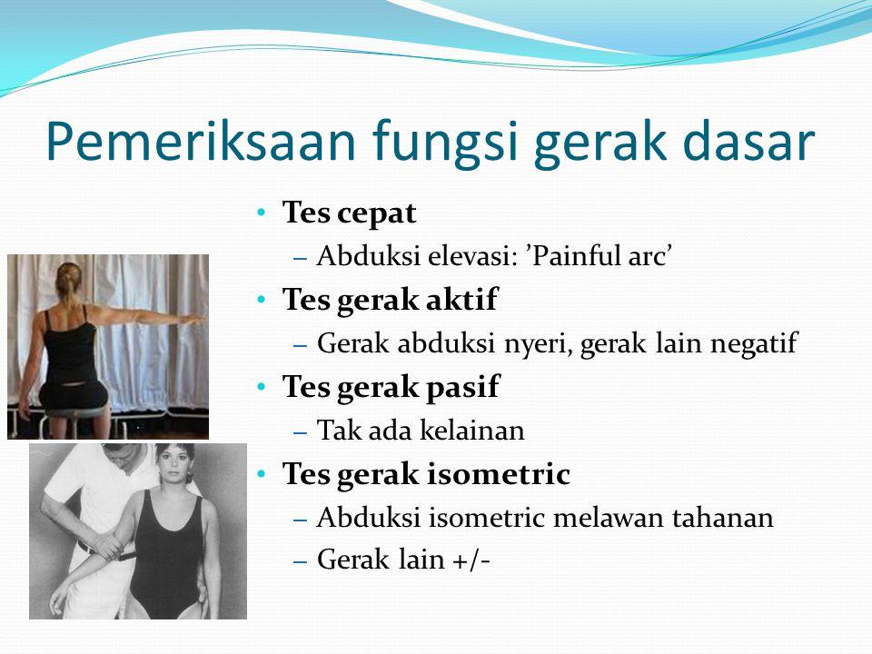 Pemeriksaan fungsi gerak dasar Tes cepat – Abduksi elevasi: 'Painful arc' Tes gerak aktif – Gerak abduksi nyeri, gerak lain negatif Tes gerak pasif –