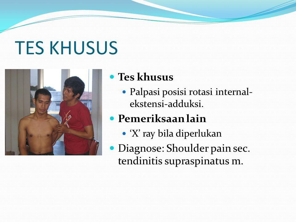 TES KHUSUS Tes khusus Palpasi posisi rotasi internal- ekstensi-adduksi. Pemeriksaan lain 'X' ray bila diperlukan Diagnose: Shoulder pain sec. tendinit