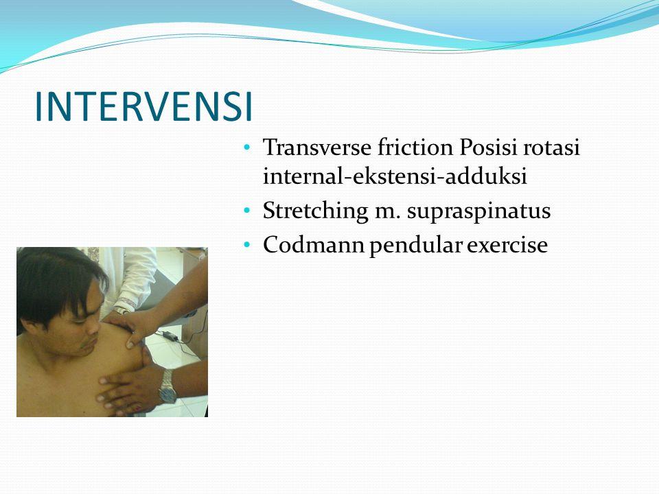 INTERVENSI Transverse friction Posisi rotasi internal-ekstensi-adduksi Stretching m. supraspinatus Codmann pendular exercise