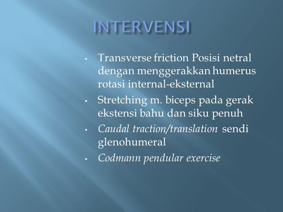 Transverse friction Posisi netral dengan menggerakkan humerus rotasi internal-eksternal Stretching m. biceps pada gerak ekstensi bahu dan siku penuh C