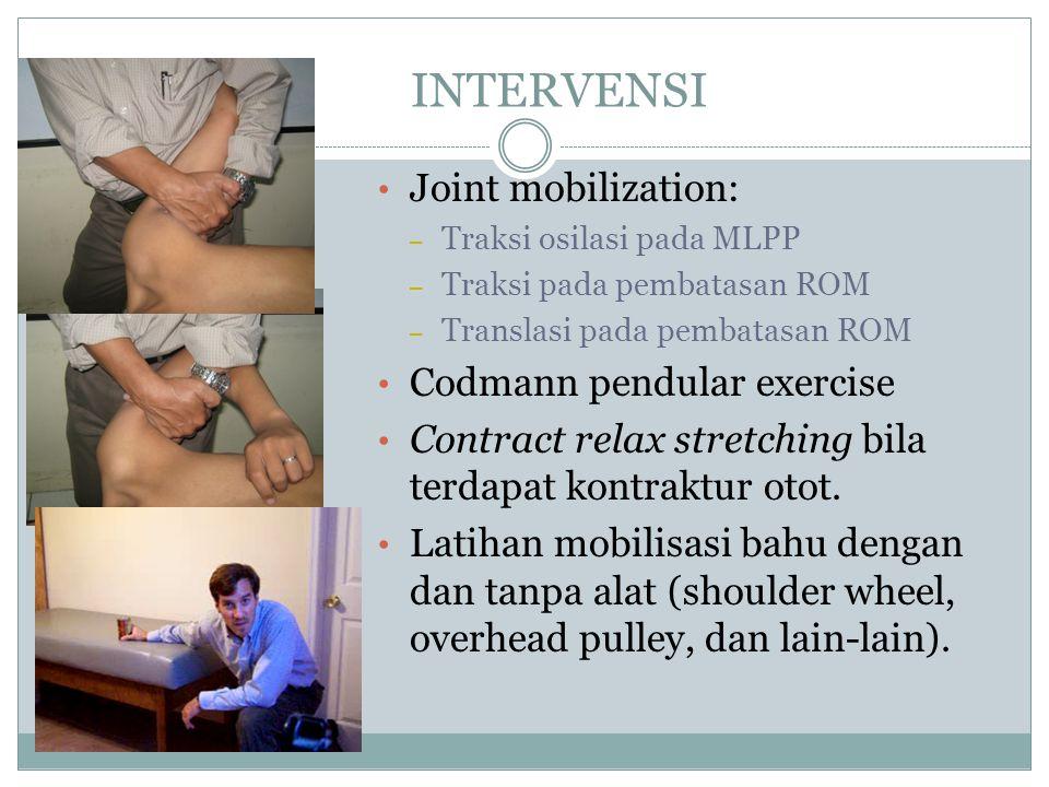 INTERVENSI Joint mobilization: – Traksi osilasi pada MLPP – Traksi pada pembatasan ROM – Translasi pada pembatasan ROM Codmann pendular exercise Contr