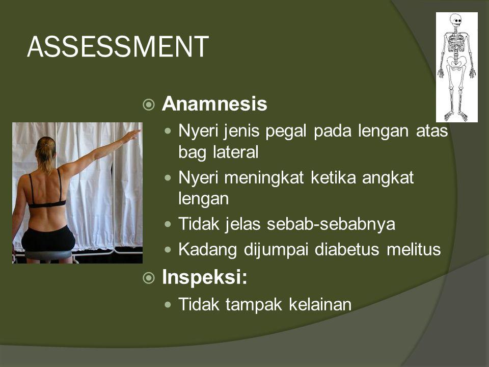 ASSESSMENT  Anamnesis Nyeri jenis pegal pada lengan atas bag lateral Nyeri meningkat ketika angkat lengan Tidak jelas sebab-sebabnya Kadang dijumpai