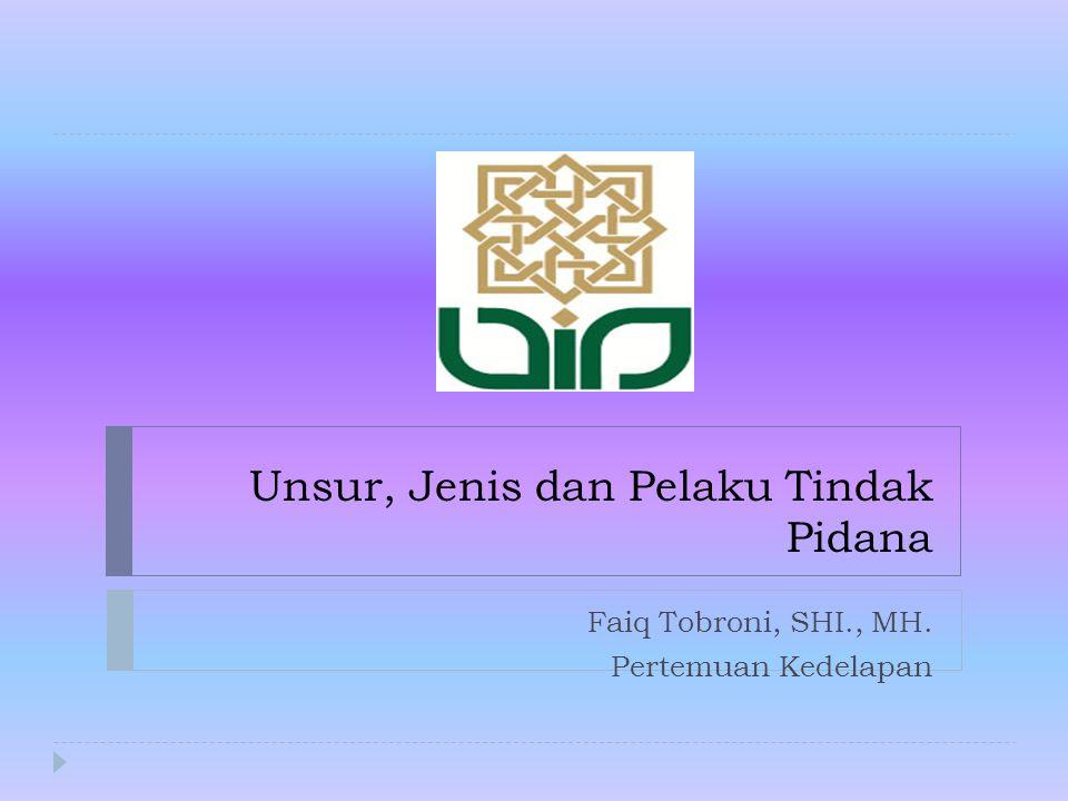 Unsur, Jenis dan Pelaku Tindak Pidana Faiq Tobroni, SHI., MH. Pertemuan Kedelapan
