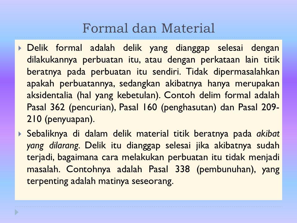Formal dan Material  Delik formal adalah delik yang dianggap selesai dengan dilakukannya perbuatan itu, atau dengan perkataan lain titik beratnya pad