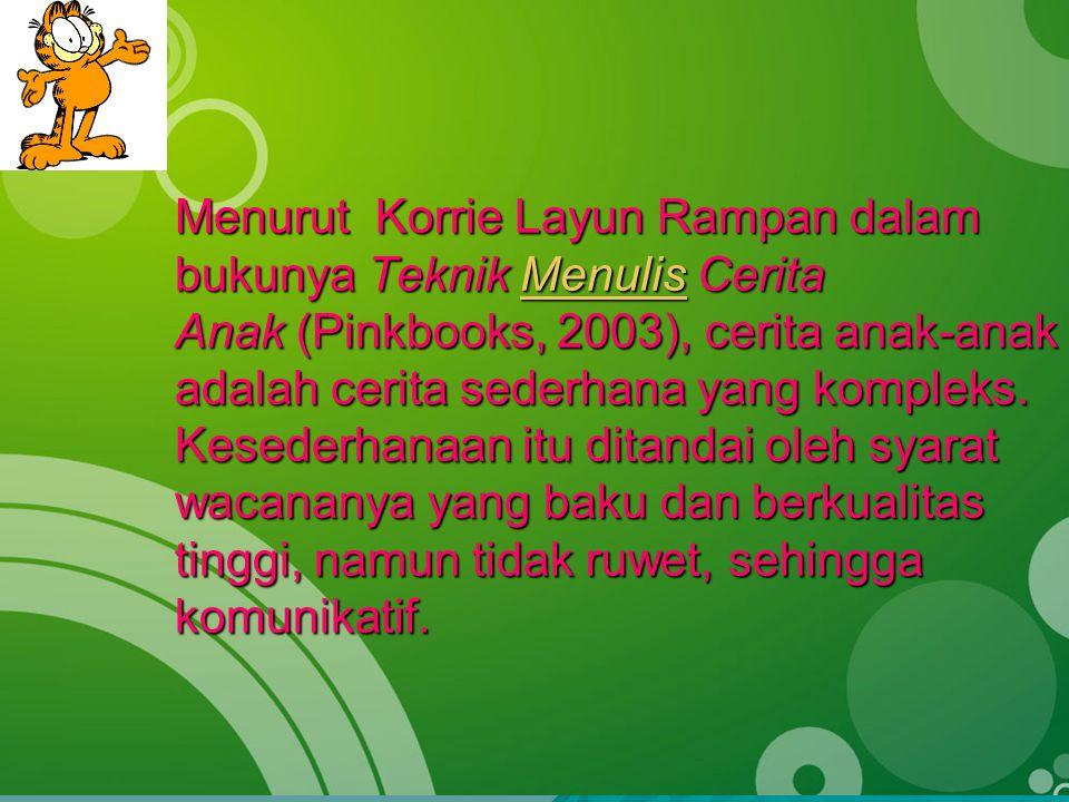 Menurut Korrie Layun Rampan dalam bukunya Teknik M M M M M eeee nnnn uuuu llll iiii ssss Cerita Anak (Pinkbooks, 2003), cerita anak-anak adalah cerita sederhana yang kompleks.