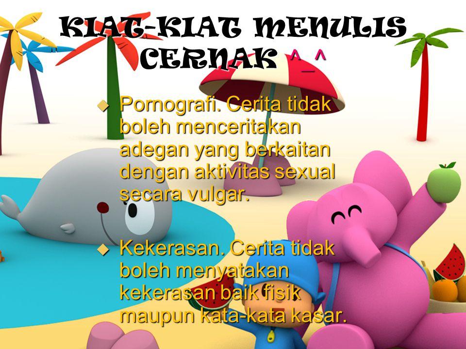 KIAT-KIAT MENULIS CERNAK ^_^ 1.BAHASA YANG DIMENGERTI ANAK Hindari bahasa puitis atau istilah-istilah yang susah dicerna.