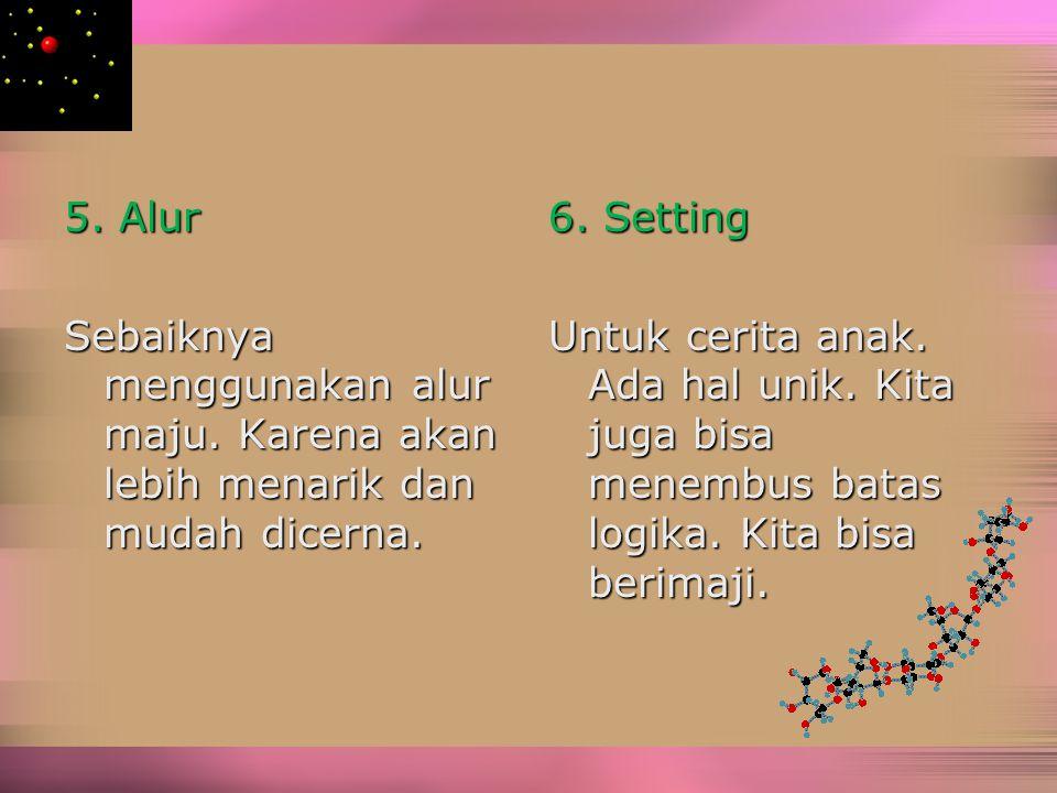 5.Alur Sebaiknya menggunakan alur maju. Karena akan lebih menarik dan mudah dicerna.