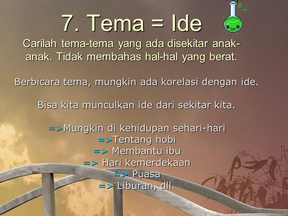 7.Tema = Ide Carilah tema-tema yang ada disekitar anak- anak.