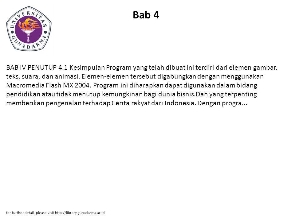 Bab 4 BAB IV PENUTUP 4.1 Kesimpulan Program yang telah dibuat ini terdiri dari elemen gambar, teks, suara, dan animasi.