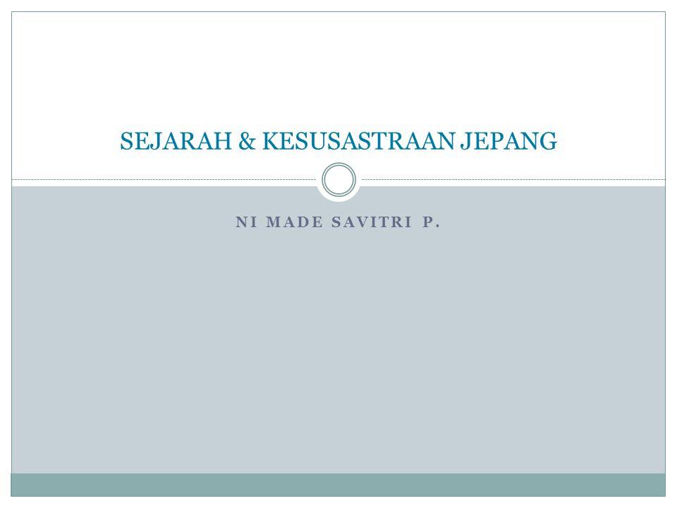 NI MADE SAVITRI P. SEJARAH & KESUSASTRAAN JEPANG