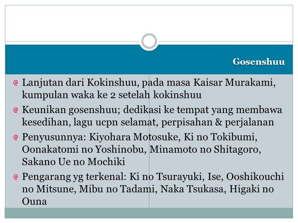 Gosenshuu Lanjutan dari Kokinshuu, pada masa Kaisar Murakami, kumpulan waka ke 2 setelah kokinshuu Keunikan gosenshuu; dedikasi ke tempat yang membawa