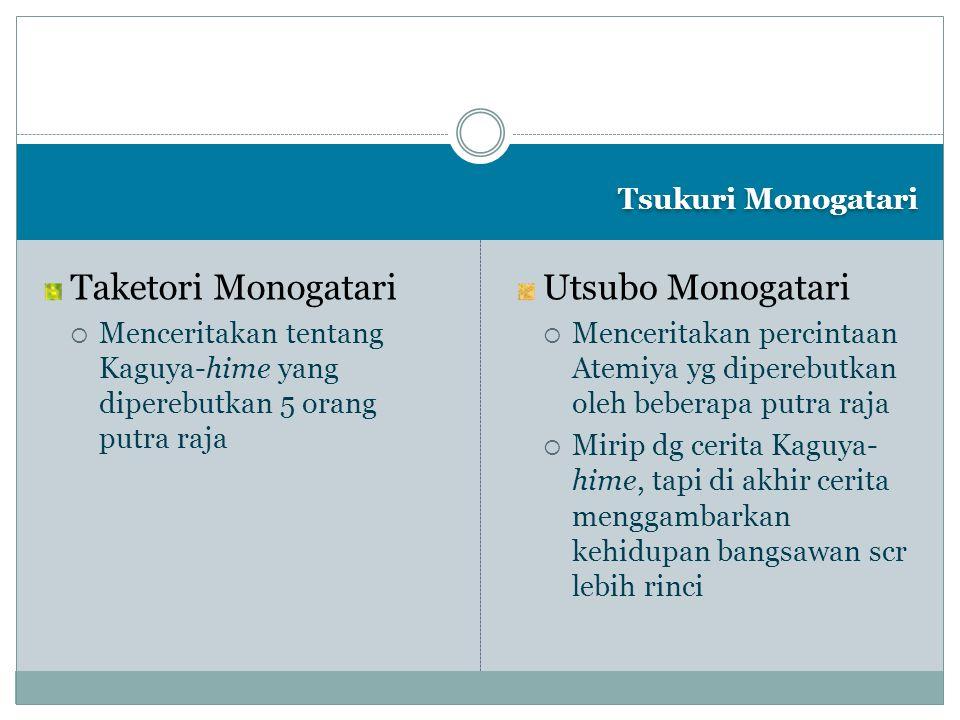 Tsukuri Monogatari Taketori Monogatari  Menceritakan tentang Kaguya-hime yang diperebutkan 5 orang putra raja Utsubo Monogatari  Menceritakan percin