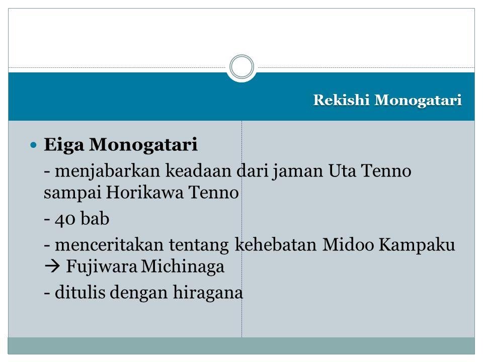 Rekishi Monogatari Eiga Monogatari - menjabarkan keadaan dari jaman Uta Tenno sampai Horikawa Tenno - 40 bab - menceritakan tentang kehebatan Midoo Ka