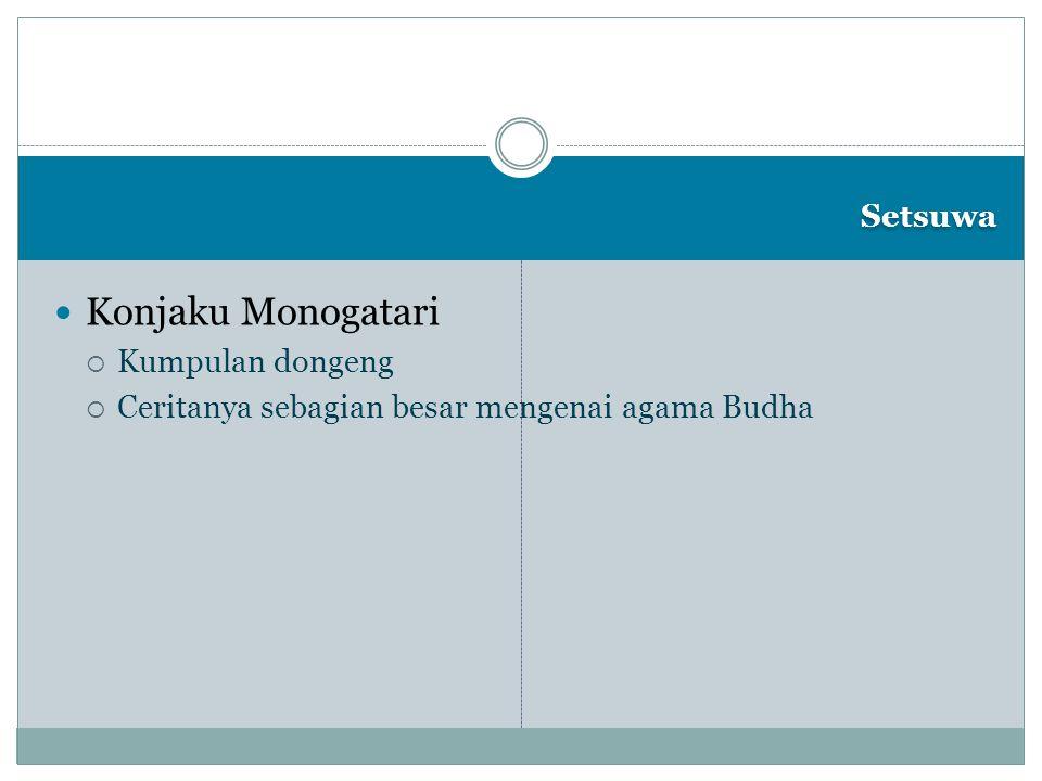 Setsuwa Konjaku Monogatari  Kumpulan dongeng  Ceritanya sebagian besar mengenai agama Budha
