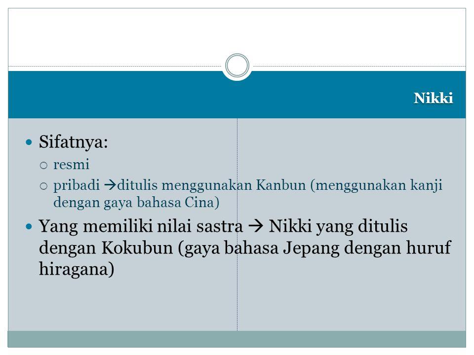 Nikki Sifatnya:  resmi  pribadi  ditulis menggunakan Kanbun (menggunakan kanji dengan gaya bahasa Cina) Yang memiliki nilai sastra  Nikki yang dit