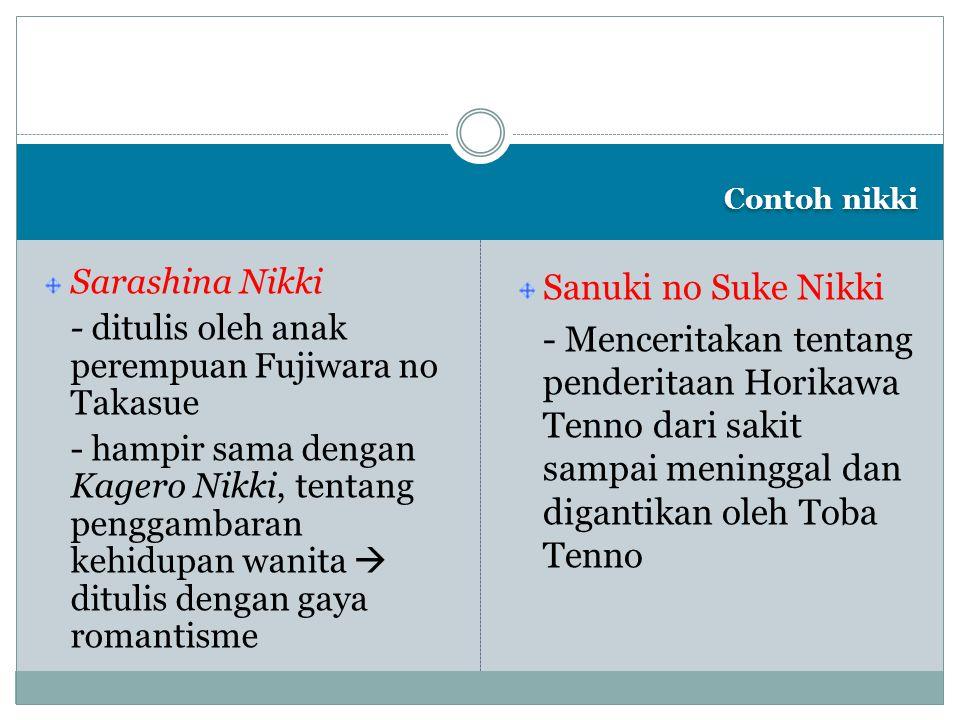 Contoh nikki Sarashina Nikki - ditulis oleh anak perempuan Fujiwara no Takasue - hampir sama dengan Kagero Nikki, tentang penggambaran kehidupan wanit