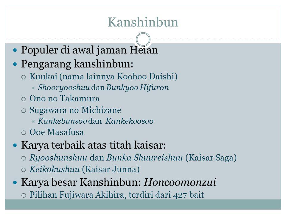 Kanshinbun Populer di awal jaman Heian Pengarang kanshinbun:  Kuukai (nama lainnya Kooboo Daishi)  Shooryooshuu dan Bunkyoo Hifuron  Ono no Takamur