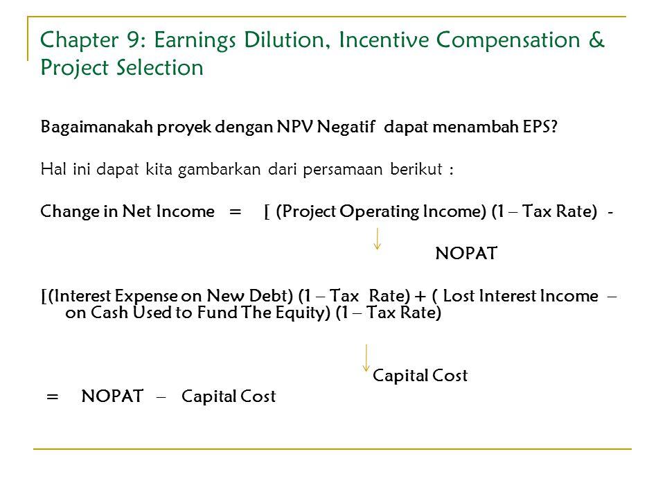 Chapter 9: Earnings Dilution, Incentive Compensation & Project Selection Bagaimanakah proyek dengan NPV Negatif dapat menambah EPS? Hal ini dapat kita