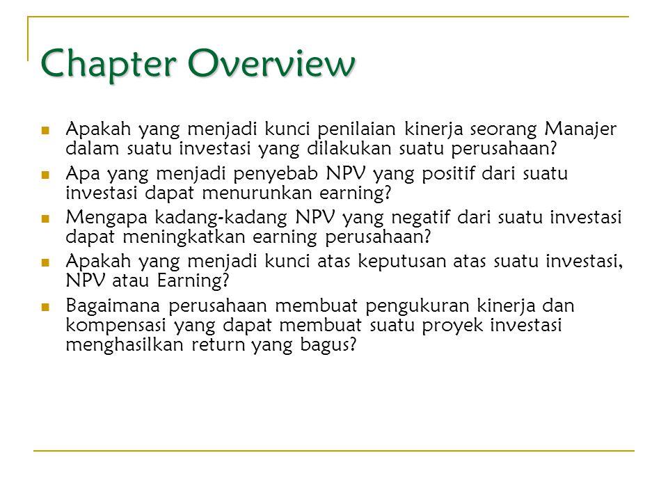 Chapter Overview Apakah yang menjadi kunci penilaian kinerja seorang Manajer dalam suatu investasi yang dilakukan suatu perusahaan? Apa yang menjadi p