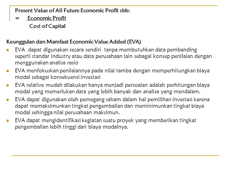 Present Value of All Future Economic Profit sbb: = Economic Profit Cost of Capital Keunggulan dan Mamfaat Economic Value Added (EVA) EVA dapat digunak
