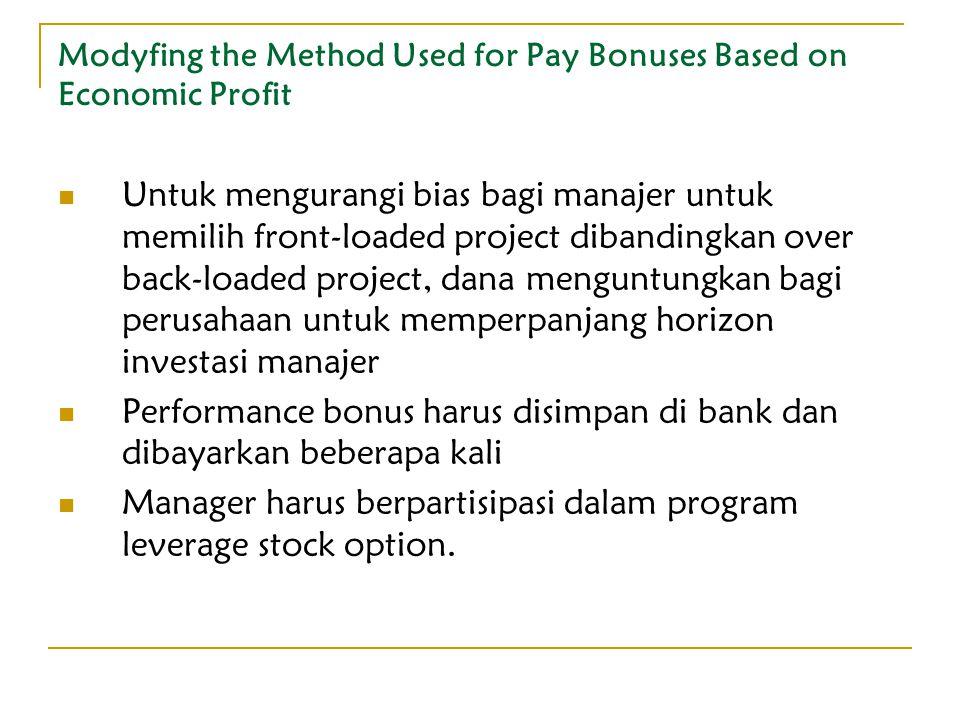 Modyfing the Method Used for Pay Bonuses Based on Economic Profit Untuk mengurangi bias bagi manajer untuk memilih front-loaded project dibandingkan o