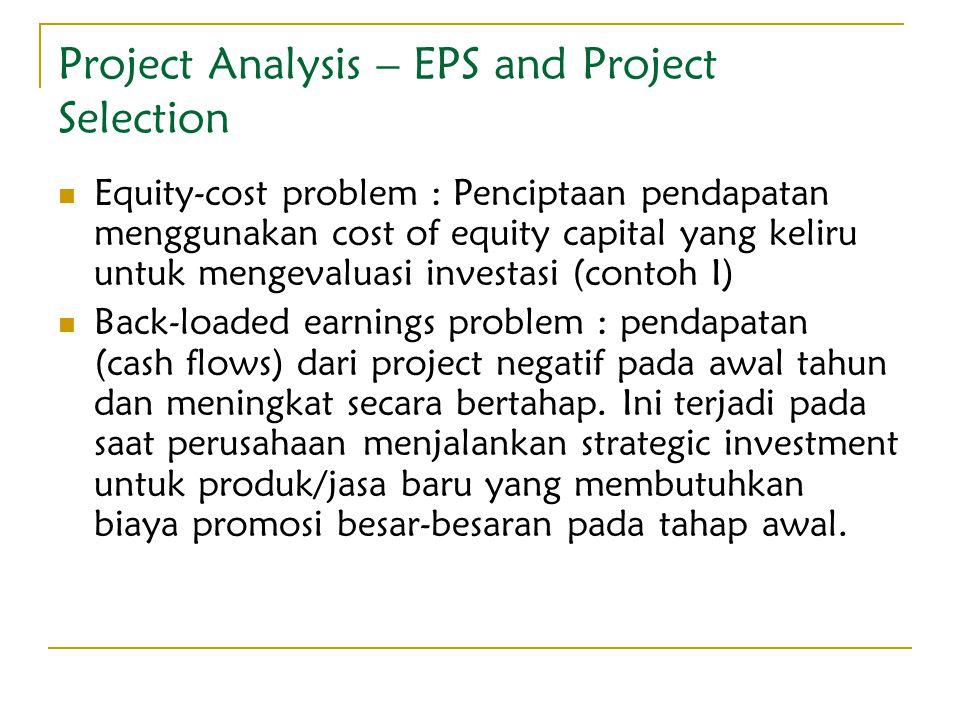 Project Analysis – EPS and Project Selection Equity-cost problem : Penciptaan pendapatan menggunakan cost of equity capital yang keliru untuk mengeval