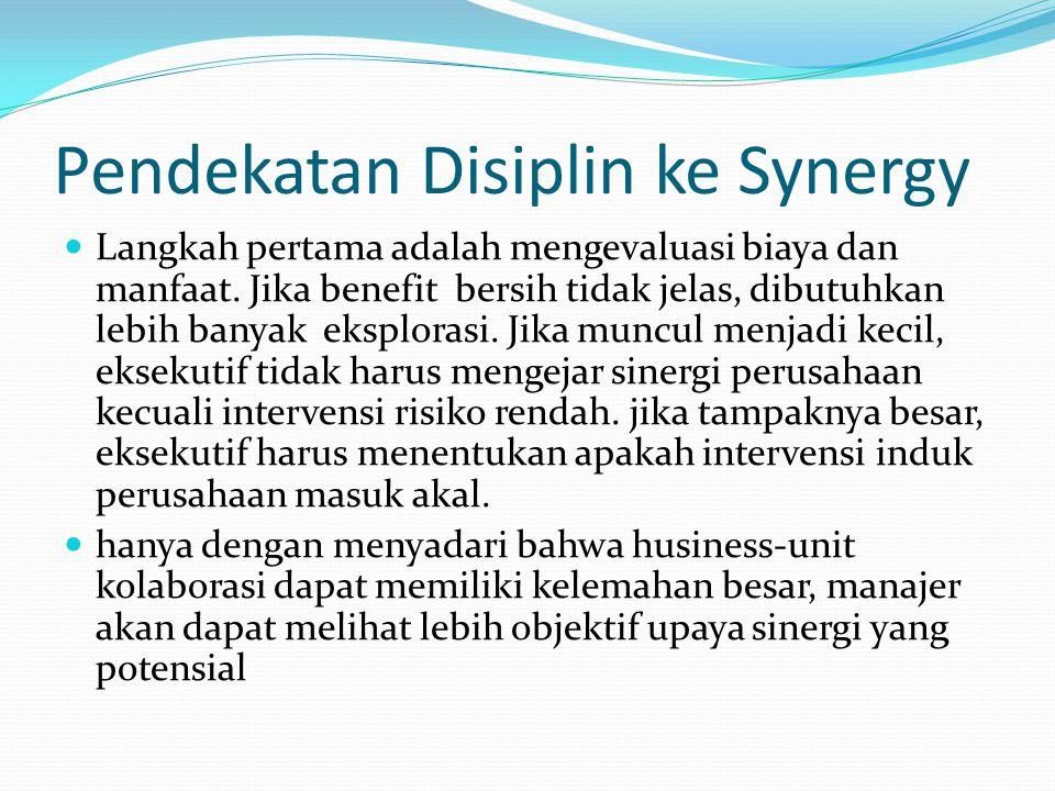 Pendekatan Disiplin ke Synergy Langkah pertama adalah mengevaluasi biaya dan manfaat. Jika benefit bersih tidak jelas, dibutuhkan lebih banyak eksplor