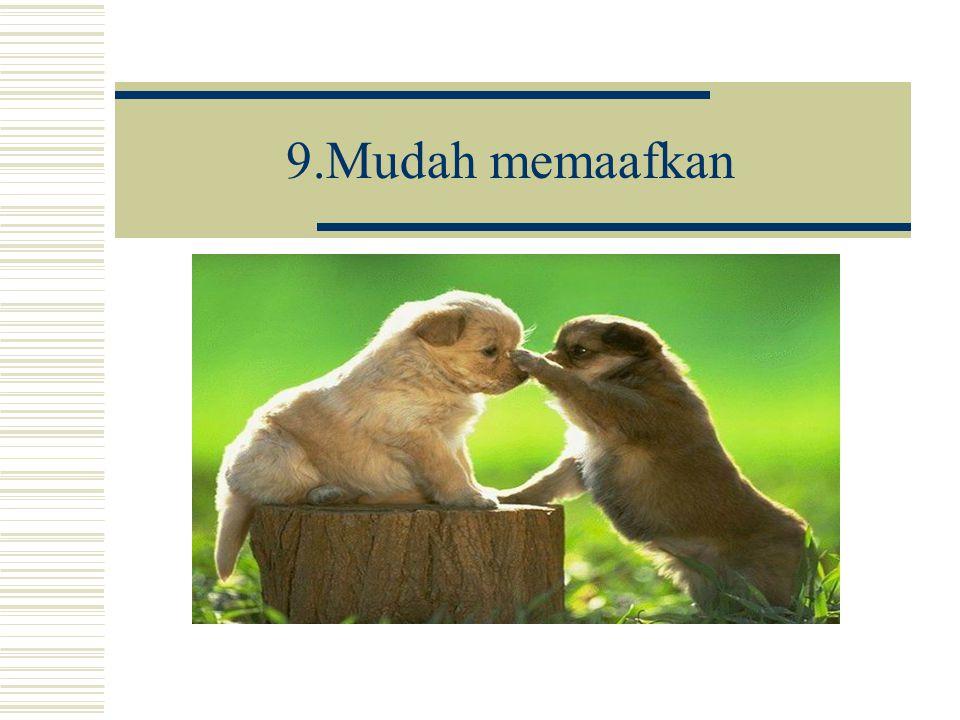 9.Mudah memaafkan