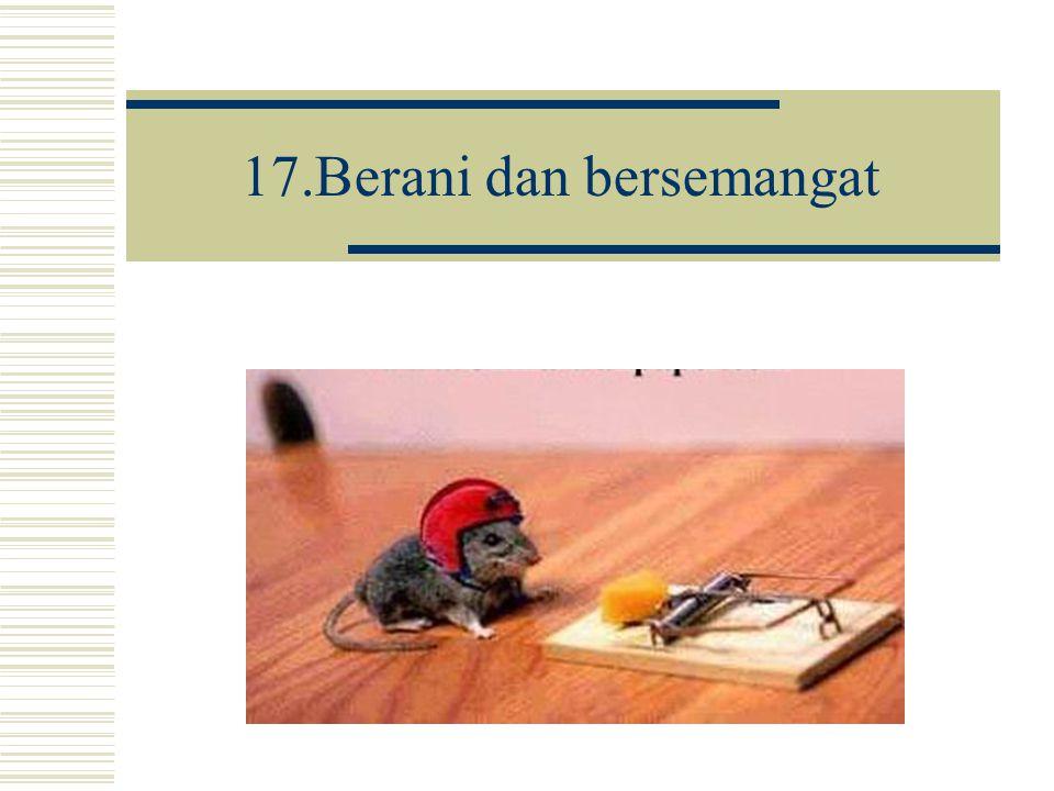 17.Berani dan bersemangat