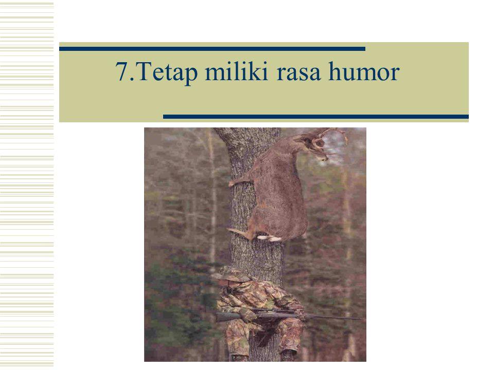 7.Tetap miliki rasa humor
